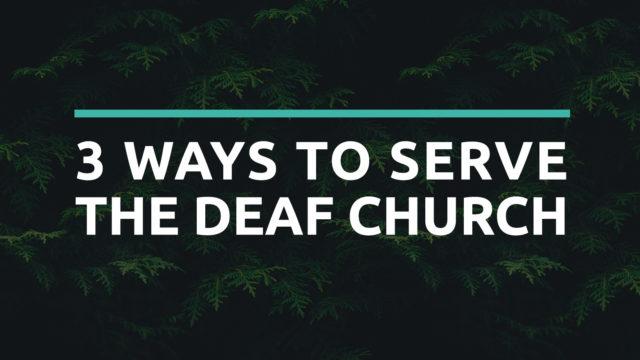 3 Ways to Serve Deaf Church