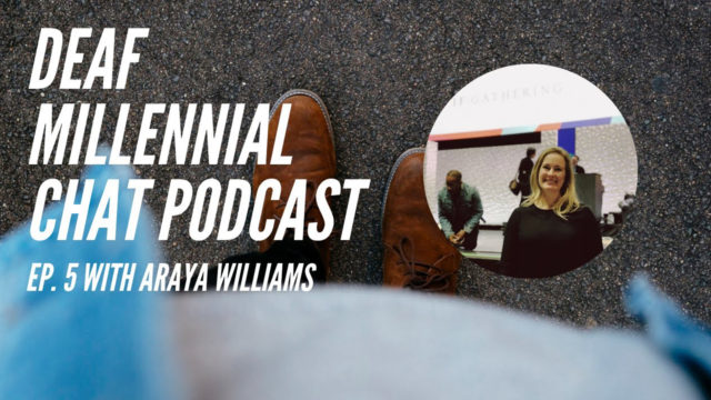 Deaf Millennial Chat Podcast Episode 5: Araya Williams