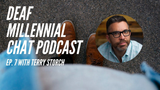 Deaf Millennial Chat Podcast Episode 7: Terry Storch