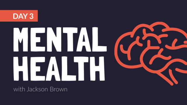 Mental Health with Jackson Brown, Day 3