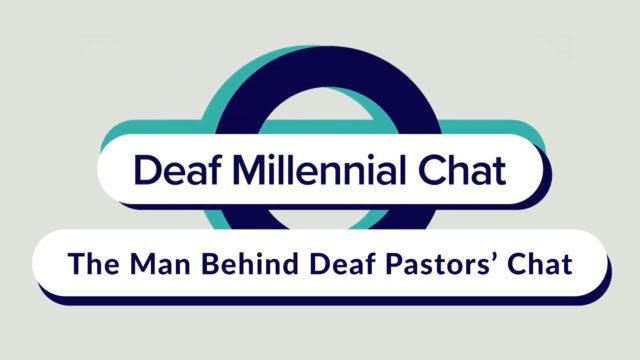 Deaf Millennial Chat: The Man Behind Deaf Pastors' Chat