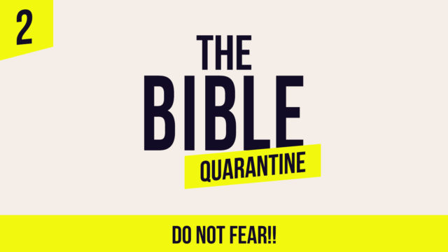 The Bible Quarantine - Episode 2: Do not fear!
