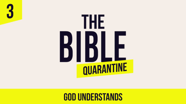 The Bible Quarantine - Episode 3: God understands
