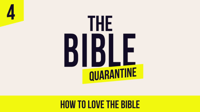 The Bible Quarantine - Episode 4: How to love the Bible