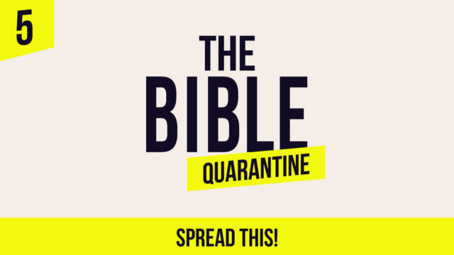 The Bible Quarantine - Episode 5: Spread this!