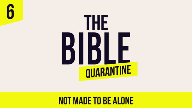 The Bible Quarantine - Episode 6: Not made to be alone