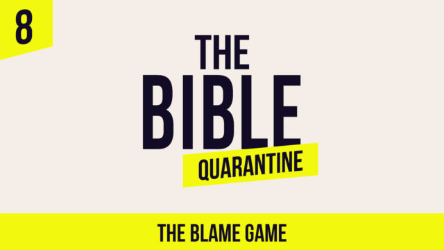 The Bible Quarantine - Episode 8: The Blame Game