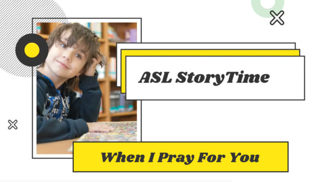 ASL Story Time - When I Pray For You