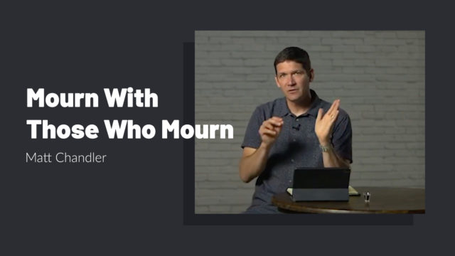 Mourn with those who mourn with Matt Chandler