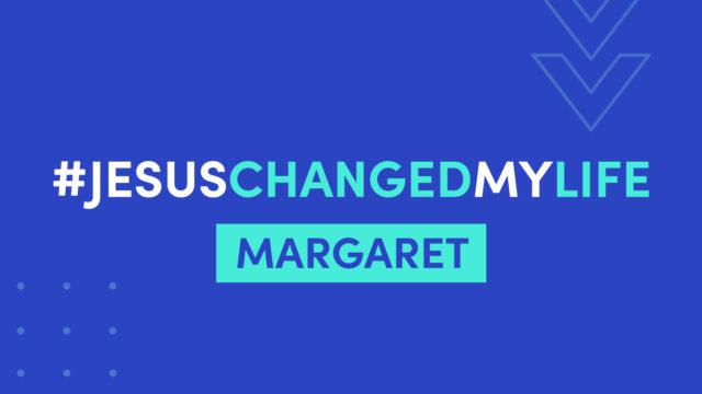 Jesus Changed My Life - Margaret