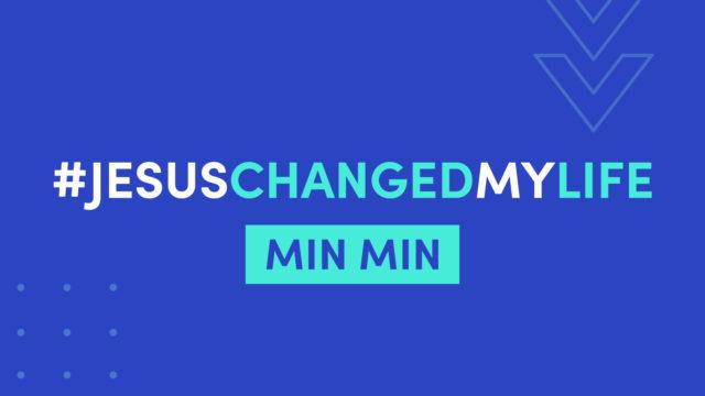 Jesus Changed My Life - MinMin