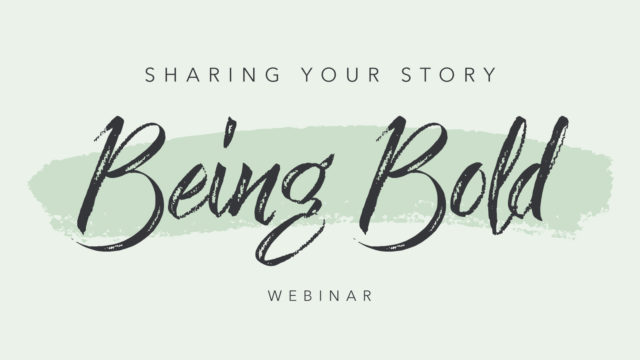 Sharing Your Story - Being Bold