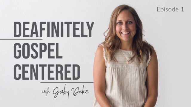 Deafinitely Gospel Centered with Gaby Duke - Episode 1