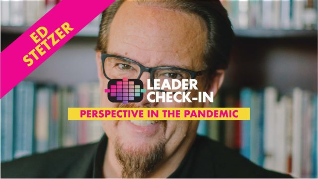 Leader Check-In - Ed Stetzer: Perspective in the Pandemic