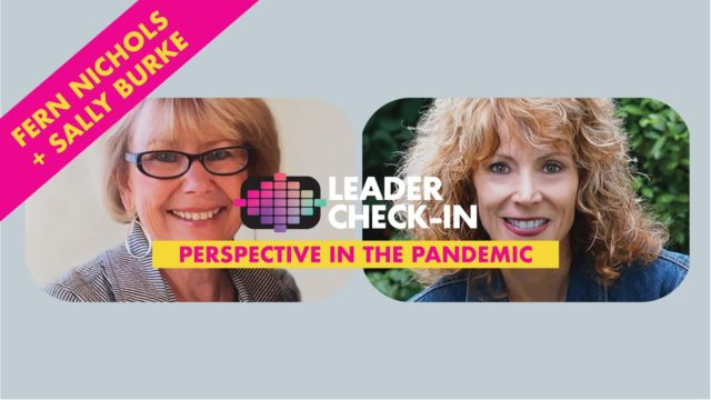 Leader Check-In - Fern Nichols and Sally Burke: Perspective in the Pandemic