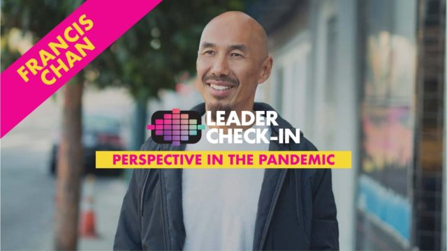 Leader Check-In - Francis Chan: Perspective in the Pandemic