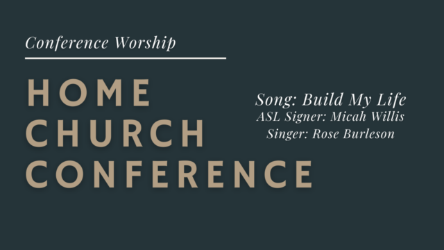Home Church Conference Worship: Build My Life