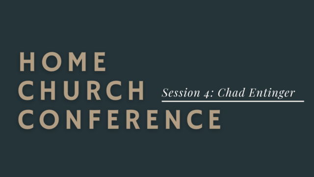 Home Church Conference Session 4: Chad Entinger