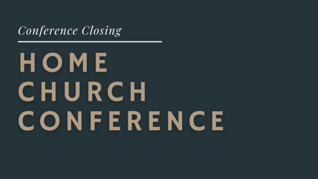 Home Church Conference: Closing