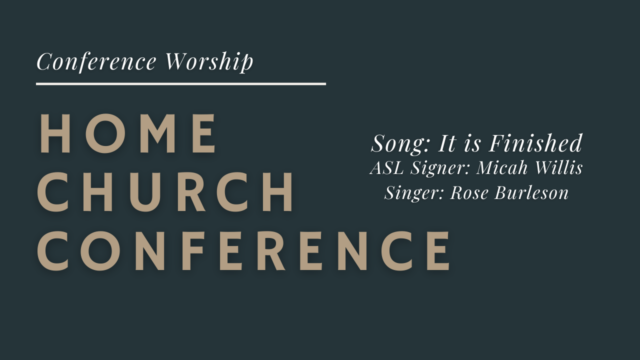 Home Church Conference Worship: It is Finished