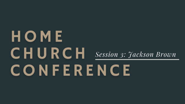 Home Church Conference Session 3: Jackson Brown