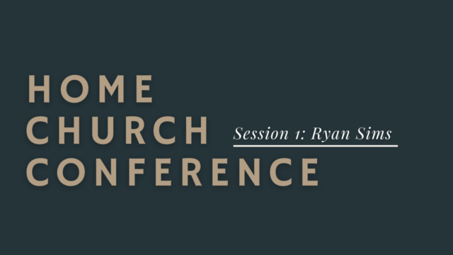 Home Church Conference Session 1: Ryan Sims
