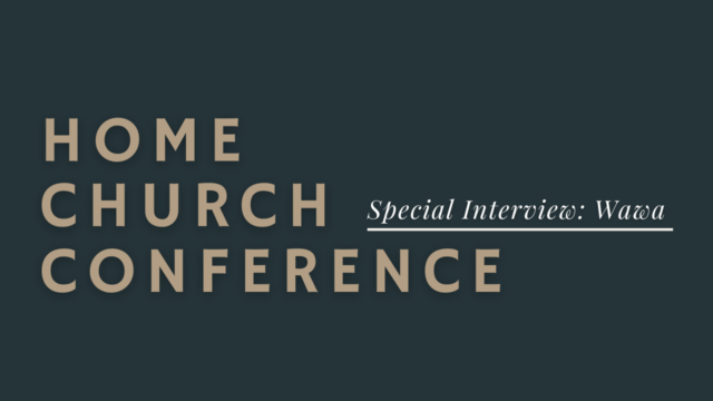 Home Church Conference Interview: Wawa