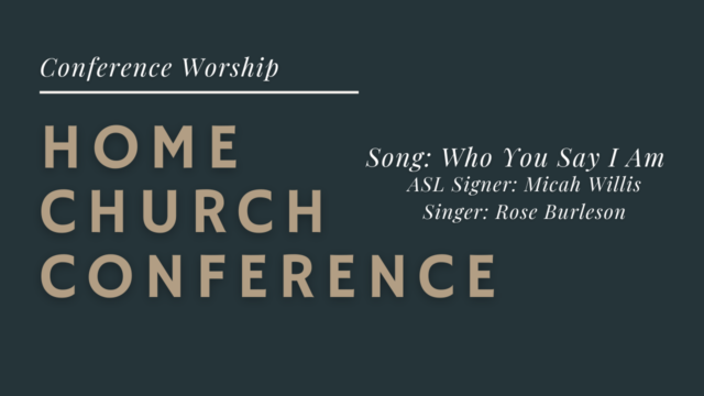 Home Church Conference Worship: Who You Say I Am
