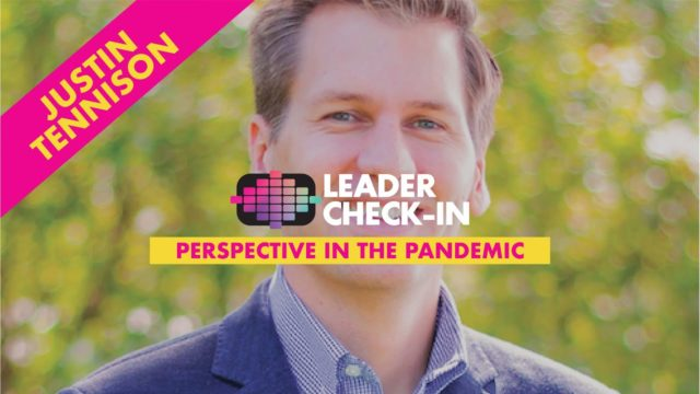 Leader Check-In - Justin Tennison: Perspective in the Pandemic