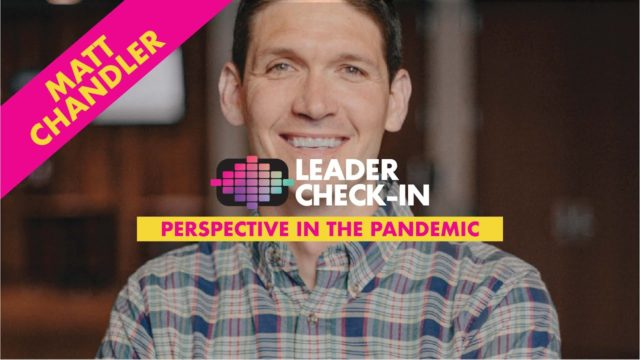 Leader Check-In - Matt Chandler: Perspective in the Pandemic