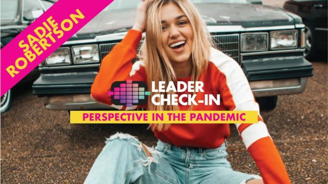 Leader Check-In - Sadie Robertson: Perspective in the Pandemic